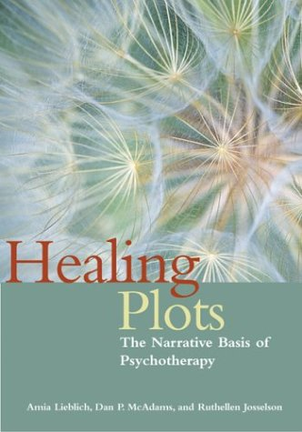 Healing Plots: The Narrative Basis of Psychotherapy 9781591471004
