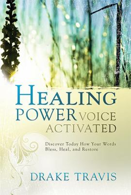 Healing Power, Voice Activated: Discover Today How Your Words Bless, Heal, and Restore 9781599797656