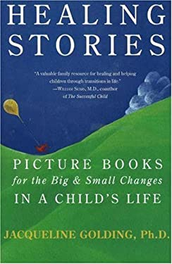 Healing Stories: Picture Books for the Big & Small Changes in a Child's Life 9781590770979