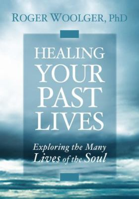 Healing Your Past Lives: Exploring the Many Lives of the Soul [With CD (Audio)] 9781591799191
