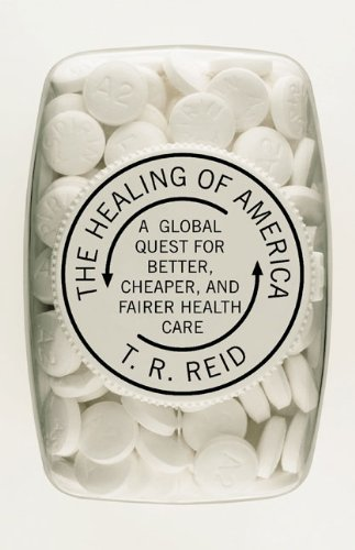 Healing of America: A Global Quest for Better, Cheaper, and Fairer Health Care 9781594202346