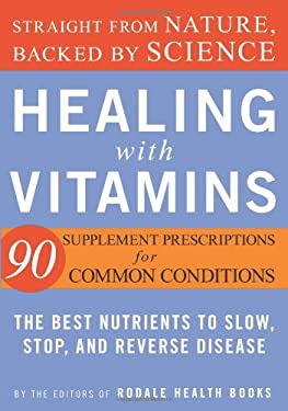 Healing with Vitamins: Straight from Nature, Backed by Science--The Best Nutrients to Slow, Stop, and Reverse Disease 9781594868061