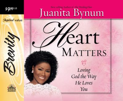 Heart Matters: Loving God the Way He Loves You 9781598593051