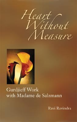 Heart Without Measure: Gurdjieff Work with Madame de Salzmann 9781596750005