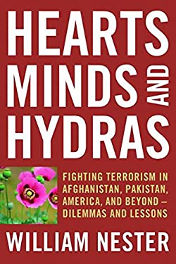 Hearts, Minds, and Hydras: Fighting Terrorism in Afghanistan, Pakistan, America, and Beyond--Dilemmas and Lessons 9781597979504