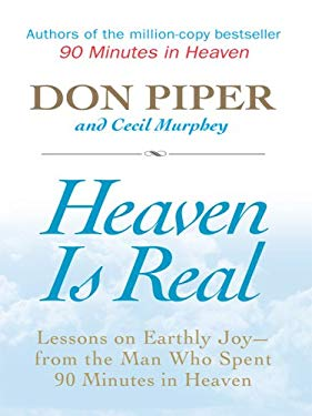 Heaven Is Real: Lessons on Earthly Joy -- From the Man Who Spent 90 Minutes in Heaven 9781594152818
