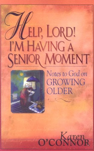 Help, Lord! I'm Having a Senior Moment: Notes to God on Growing Older 9781594150258
