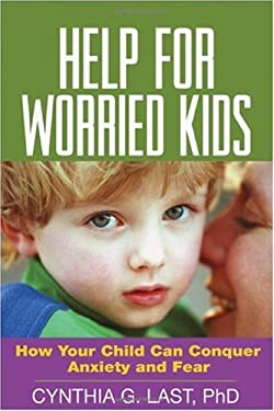 Help for Worried Kids: How Your Child Can Conquer Anxiety and Fear 9781593852191
