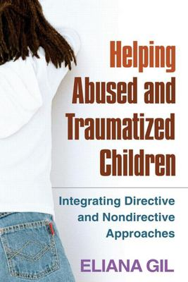 Helping Abused and Traumatized Children: Integrating Directive and Nondirective Approaches 9781593853341