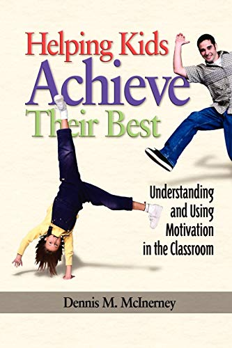 Helping Kids Achieve Their Best: Understanding and Using Motivation in the Classroom (PB) 9781593113407