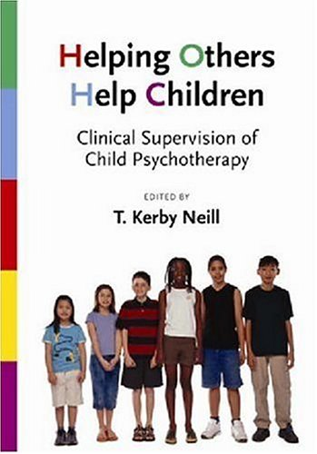 Helping Others Help Children: Clinical Supervision of Child Pyschotherapy 9781591474043