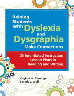 Helping Students with Dyslexia and Dysgraphia Make Connections: Differentiated Instruction Lesson Plans in Reading and Writing 9781598570212