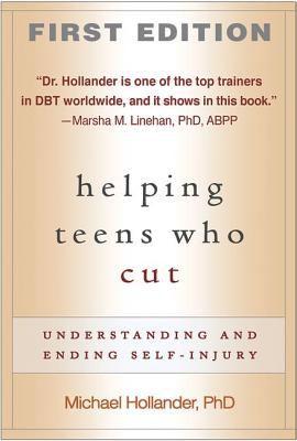 Helping Teens Who Cut: Understanding and Ending Self-Injury 9781593854263