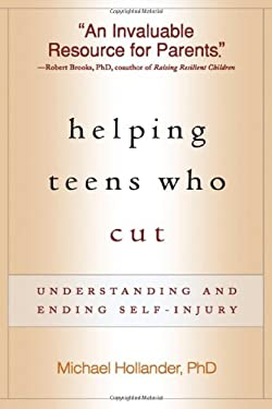 Helping Teens Who Cut: Understanding and Ending Self-Injury 9781593857059