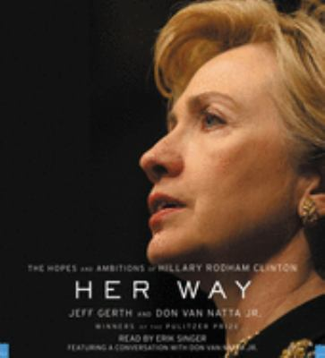 Her Way: The Hopes and Ambitions of Hillary Rodham Clinton 9781594839375