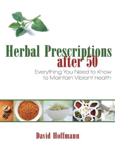 Herbal Prescriptions After 50: Everything You Need to Know to Maintain Vibrant Health 9781594771804