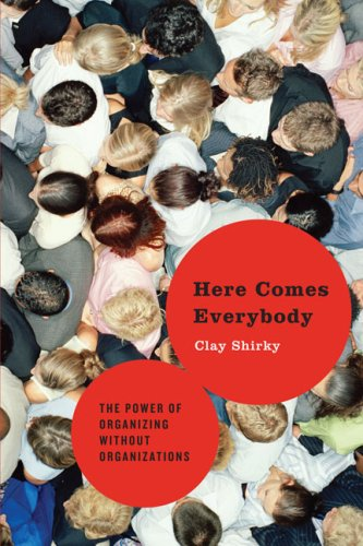 Here Comes Everybody: The Power of Organizing Without Organizations 9781594201530