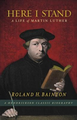 Here I Stand: A Life of Martin Luther 9781598563337