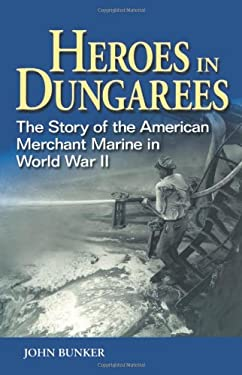 Heroes in Dungarees: The Story of the American Merchant Marine in World War II 9781591140993