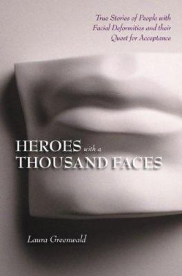 Heroes with a Thousand Faces: True Stories of People with Facial Deformities and Their Quest for Acceptance 9781596240124