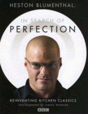 Heston Blumenthal: In Search of Perfection: Reinventing Kitchen Classics 9781596912502