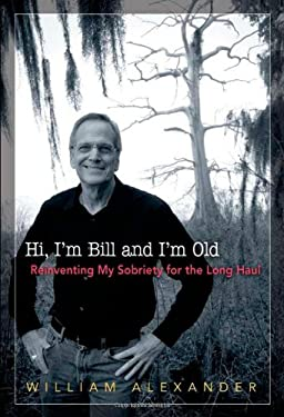 Hi, I'm Bill and I'm Old: Reinventing My Sobriety for the Long Haul 9781592856633