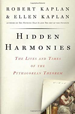 Hidden Harmonies: The Lives and Times of the Pythagorean Theorem 9781596915220