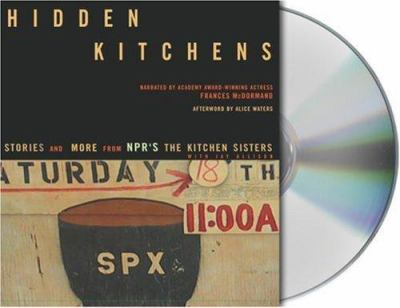 Hidden Kitchens: Stories and More from NPR's the Kitchen Sisters with Jay Allison