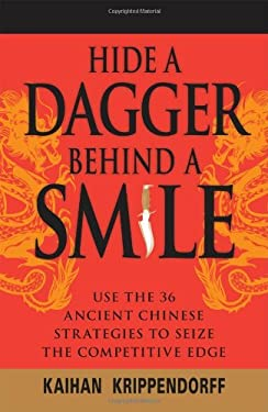 Hide a Dagger Behind a Smile: Use the 36 Ancient Chinese Strategies to Seize the Competitive Edge 9781598693805