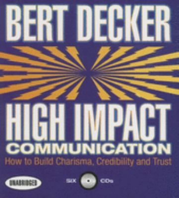 High Impact Communication: How to Build Charisma, Credibility and Trust 9781596591004