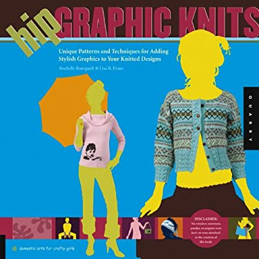 Hip Graphic Knits: Unique Patterns and Techniques for Adding Stylish Graphics to Your Knitted Designs 9781592532629