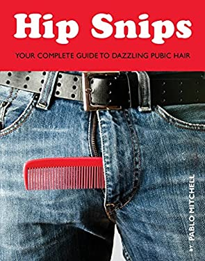 Hip Snips: Your Complete Guide to Dazzling Pubic Hair 9781594744563