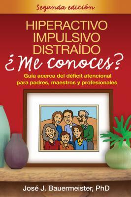 Hiperactivo, Impulsivo, Distraido: Me Conoces?: Guia Acerca del Deficit Atencional Para Padres, Maestros y Profesionales 9781593855994