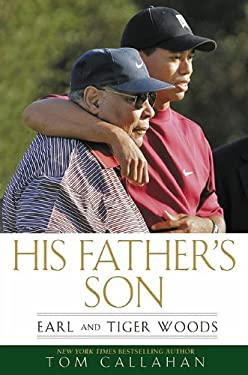 His Father's Son: Earl and Tiger Woods 9781592405978