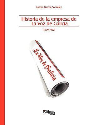 Historia de La Empresa de La Voz de Galicia 9781597544641