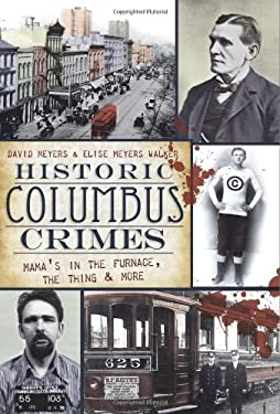 Historic Columbus Crimes: Mama's in the Furnace, the Thing & More 9781596292154