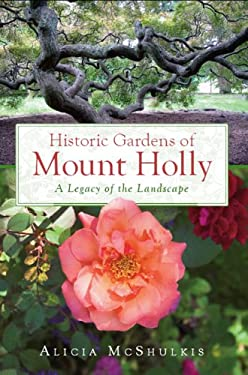 Historic Gardens of Mount Holly: A Legacy of the Landscape 9781596294073