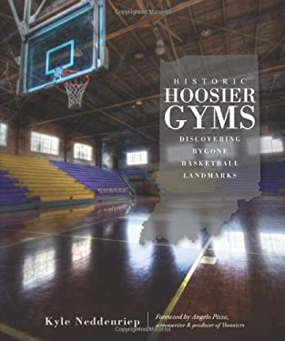 Historic Hoosier Gyms: Discovering Bygone Basketball Landmarks 9781596299467
