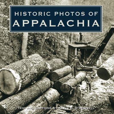 Historic Photos of Appalachia 9781596525405