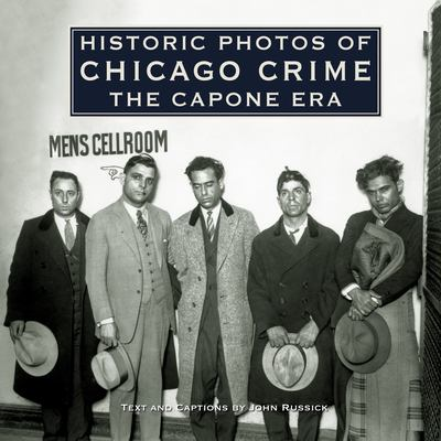 Historic Photos of Chicago Crime: The Capone Era 9781596523876
