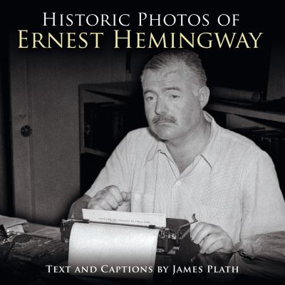 Historic Photos of Ernest Hemingway 9781596525160