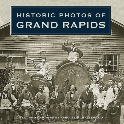 Historic Photos of Grand Rapids 9781596524736