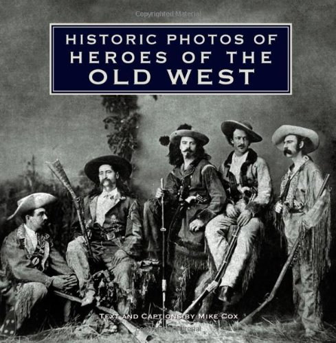 Historic Photos of Heroes of the Old West 9781596525689