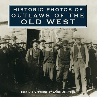 Historic Photos of Outlaws of the Old West 9781596525795