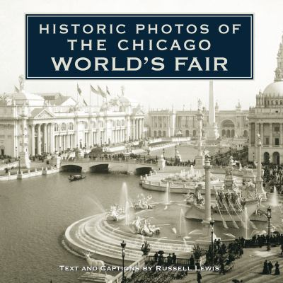 Historic Photos of the Chicago World's Fair 9781596525696