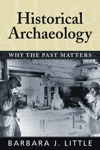 Historical Archaeology: Why the Past Matters 9781598740233