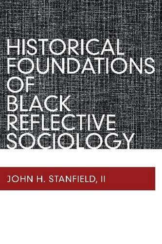 Historical Foundations of Black Reflective Sociology 9781598746495