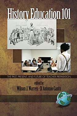 History Education 101: The Past, Present, and Future of Teacher Preparation (PB) 9781593118600