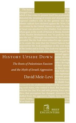 History Upside Down: The Roots of Palestinian Fascism and the Myth of Israeli Aggression 9781594031922
