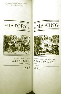 History in the Making: An Absorbing Look at How American History Has Changed in the Telling Over the Last 200 Years 9781595582157